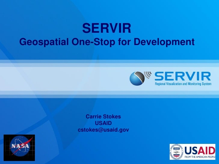 SERVIR Geospatial One-Stop for Development                   Carrie Stokes                  USAID            cstokes@usaid...