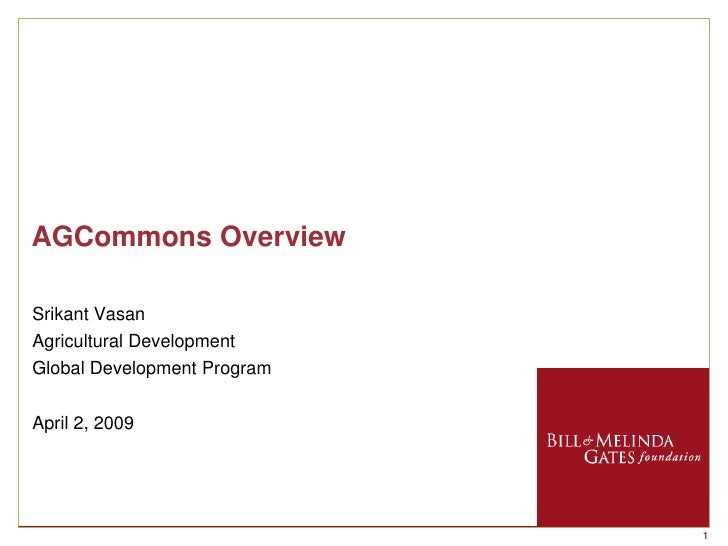 AGCommons Overview  Srikant Vasan Agricultural Development Global Development Program   April 2, 2009                     ...