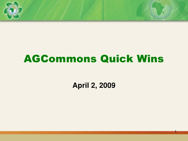 AGCommons Quick Wins        April 2, 2009                            1