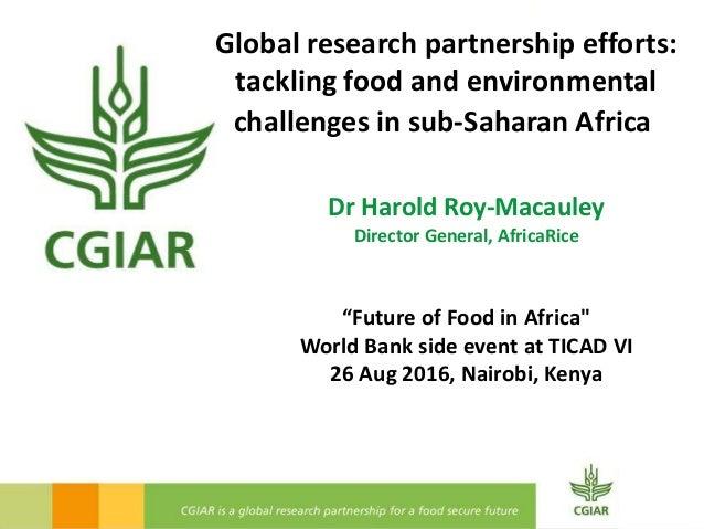 Global research partnership efforts: tackling food and environmental challenges in sub-Saharan Africa Dr Harold Roy-Macaul...