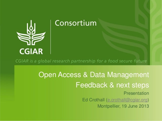 Open Access & Data ManagementFeedback & next stepsPresentationEd Crothall (e.crothall@cgiar.org)Montpellier, 19 June 2013