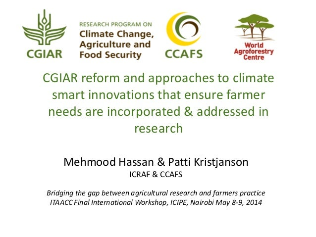 CGIAR reform and approaches to climate smart innovations that ensure farmer needs are incorporated & addressed in research...