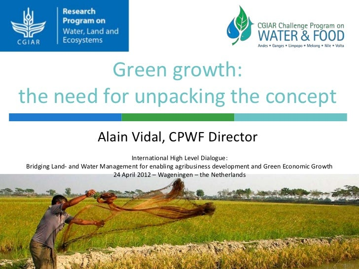Green growth:the need for unpacking the concept                       Alain Vidal, CPWF Director                          ...
