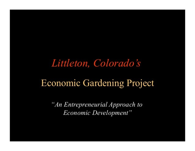 "Littleton, Colorado's Economic Gardening Project ""An Entrepreneurial Approach to Economic Development"""