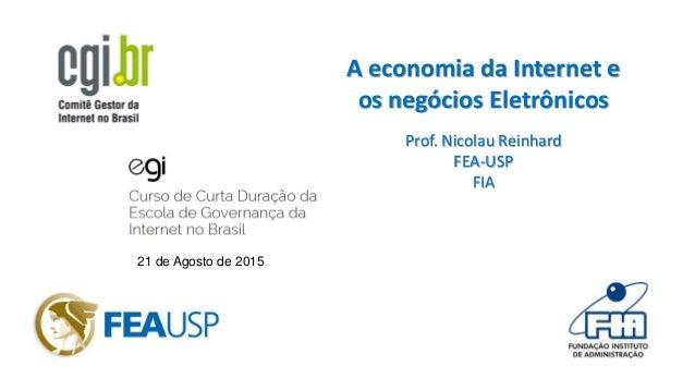 21 de Agosto de 2015 A economia da Internet e os negócios Eletrônicos Prof. Nicolau Reinhard FEA-USP FIA