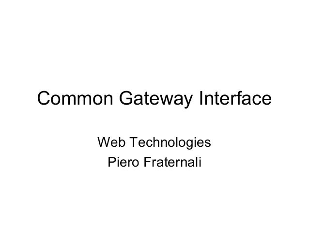 Common Gateway Interface      Web Technologies       Piero Fraternali