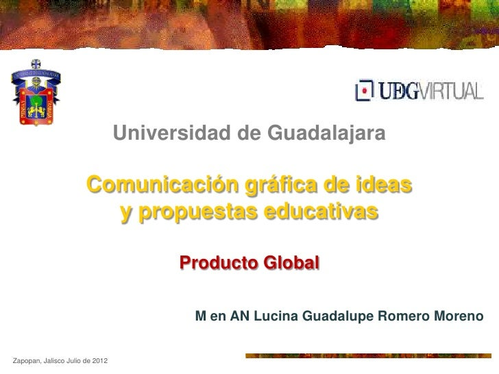 Universidad de Guadalajara                     Comunicación gráfica de ideas                       y propuestas educativas...