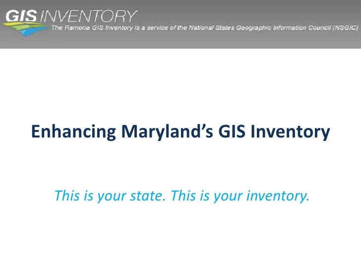 Enhancing Maryland's GIS Inventory<br />This is your state. This is your inventory.<br />
