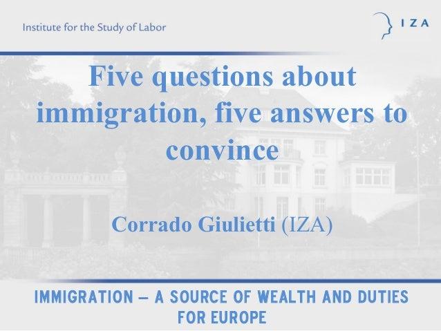 Five questions aboutimmigration, five answers to         convince        Corrado Giulietti (IZA)Immigration – a source of ...
