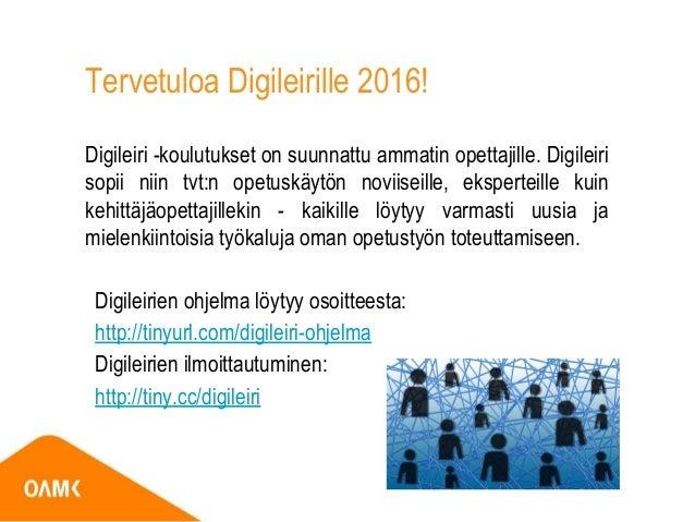 Tervetuloa Digileirille 2016! Digileiri -koulutukset on suunnattu ammatin opettajille. Digileiri sopii niin tvt:n opetuskä...