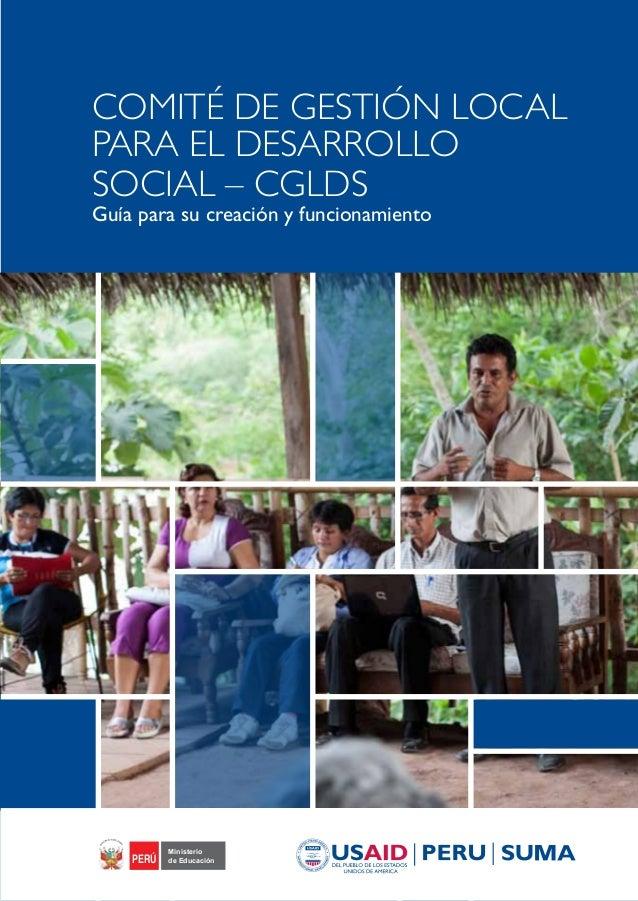 COMITÉ DE GESTIÓN LOCAL PARA EL DESARROLLO SOCIAL – CGLDS Guía para su creación y funcionamiento Ministerio de EducaciónPE...