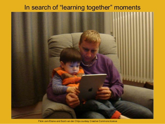 "In search of ""learning together"" moments Flickr.com/Elaine and Scott van der Chijs courtesy Creative Commons license"