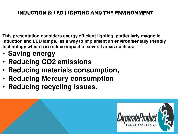 <br />This presentation considers energy efficient lighting, particularly magnetic induction and LED lamps,  as a way to ...