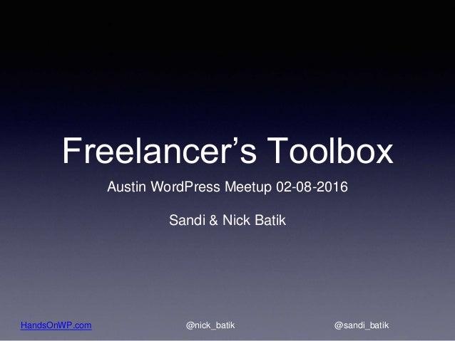 HandsOnWP.com @nick_batik @sandi_batik Freelancer's Toolbox Austin WordPress Meetup 02-08-2016 Sandi & Nick Batik