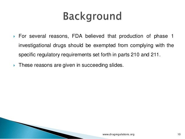    For several reasons, FDA believed that production of phase 1    investigational drugs should be exempted from complyin...