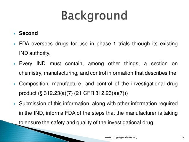    Second   FDA oversees drugs for use in phase 1 trials through its existing    IND authority.   Every IND must contai...