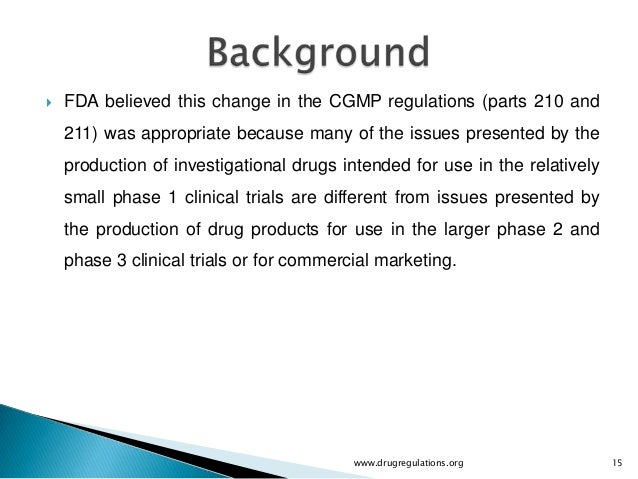    FDA believed this change in the CGMP regulations (parts 210 and    211) was appropriate because many of the issues pre...