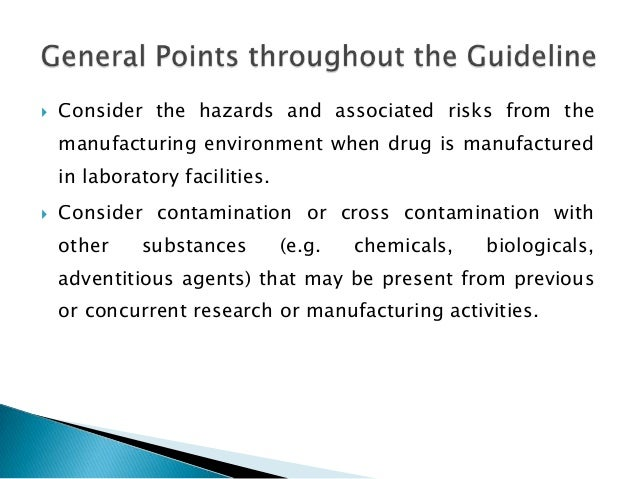    Consider the hazards and associated risks from the    manufacturing environment when drug is manufactured    in labora...