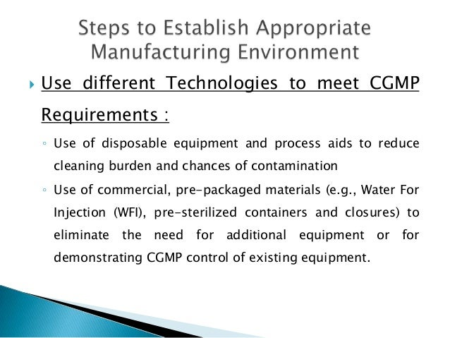    Use different Technologies to meet CGMP    Requirements :    ◦ Use of disposable equipment and process aids to reduce ...