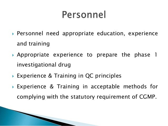    Personnel need appropriate education, experience    and training   Appropriate experience to prepare the phase 1    i...