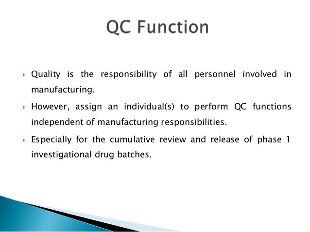    Quality is the responsibility of all personnel involved in    manufacturing.   However, assign an individual(s) to pe...
