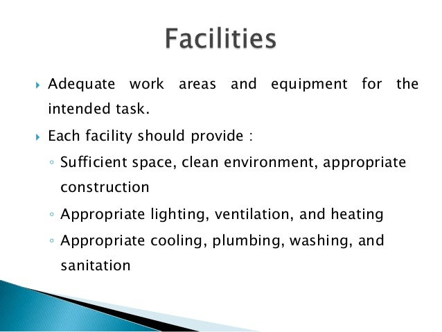    Adequate work areas and equipment for the    intended task.   Each facility should provide :    ◦ Sufficient space, c...