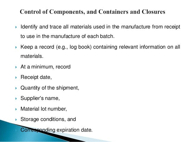    Identify and trace all materials used in the manufacture from receipt    to use in the manufacture of each batch.   K...