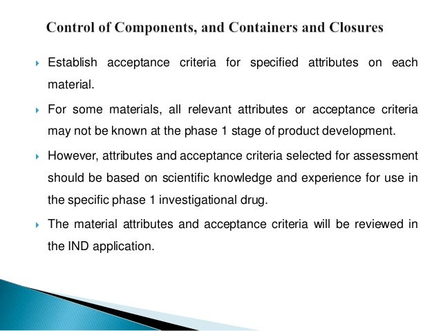    Establish acceptance criteria for specified attributes on each    material.   For some materials, all relevant attrib...