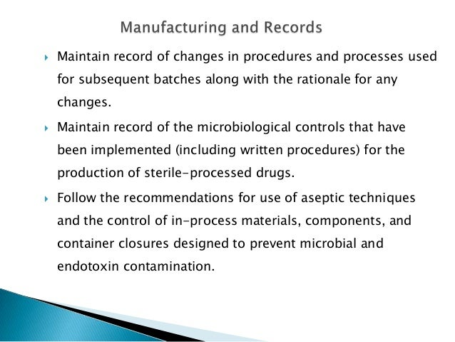    Maintain record of changes in procedures and processes used    for subsequent batches along with the rationale for any...