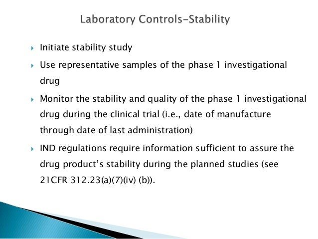    Initiate stability study   Use representative samples of the phase 1 investigational    drug   Monitor the stability...
