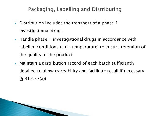    Distribution includes the transport of a phase 1    investigational drug .   Handle phase 1 investigational drugs in ...