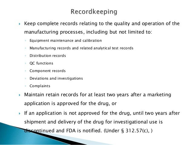    Keep complete records relating to the quality and operation of the    manufacturing processes, including but not limit...