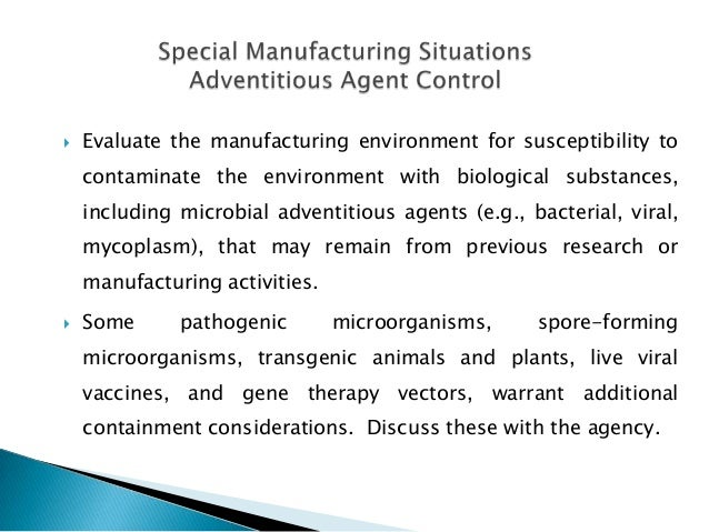    Evaluate the manufacturing environment for susceptibility to    contaminate the environment with biological substances...