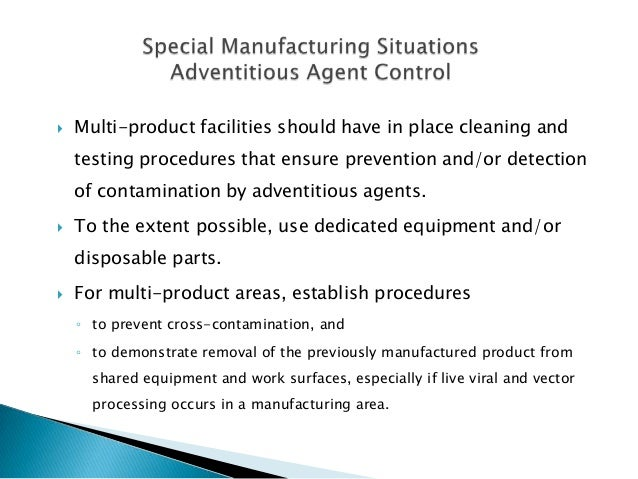    Multi-product facilities should have in place cleaning and    testing procedures that ensure prevention and/or detecti...