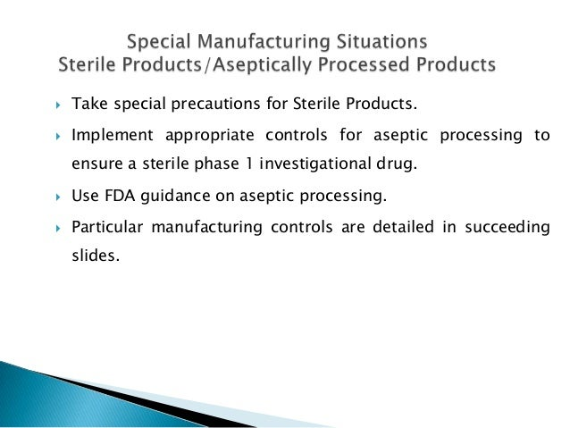    Take special precautions for Sterile Products.   Implement appropriate controls for aseptic processing to    ensure a...
