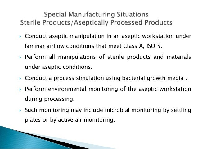    Conduct aseptic manipulation in an aseptic workstation under    laminar airflow conditions that meet Class A, ISO 5. ...