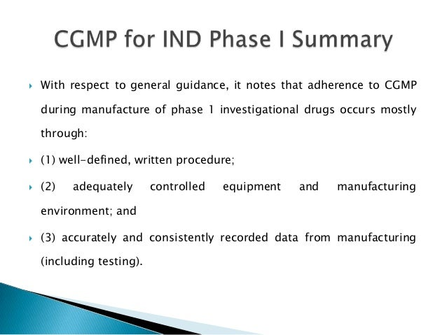    With respect to general guidance, it notes that adherence to CGMP    during manufacture of phase 1 investigational dru...