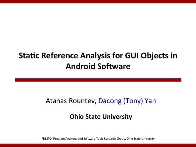 Sta$c  Reference  Analysis  for  GUI  Objects  in   Android  So9ware      Atanas  Rountev,  Dacong...