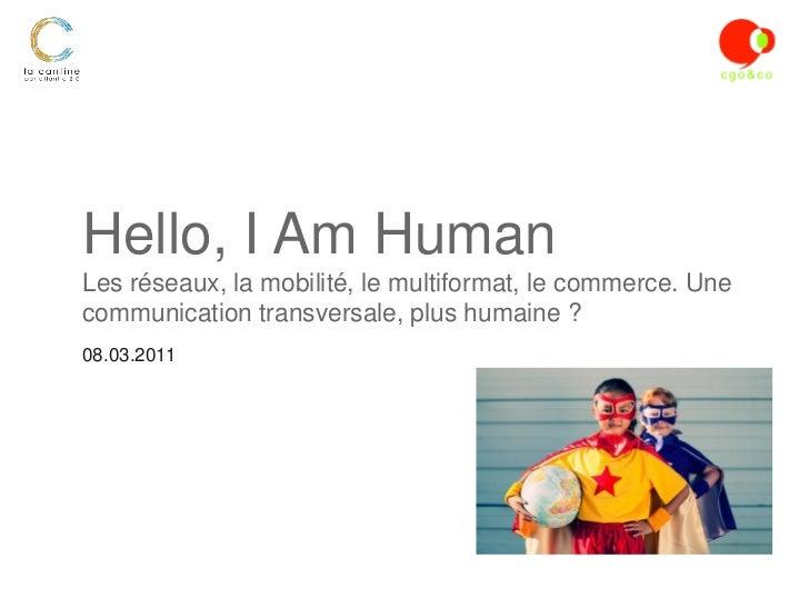 Hello, I Am HumanLes réseaux, la mobilité, le multiformat, le commerce. Unecommunication transversale, plus humaine ?08.03...