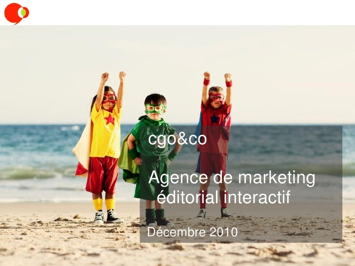 cgo&coAgence de marketing éditorial interactifDécembre 2010