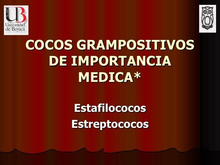 COCOS GRAMPOSITIVOS DE IMPORTANCIA MEDICA* Estafilococos Estreptococos