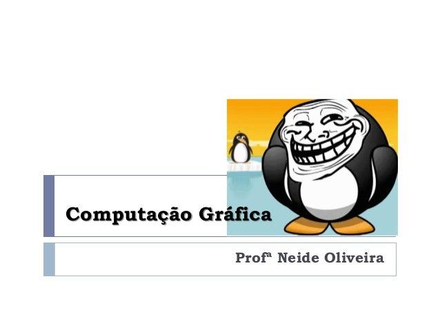 Computação Gráfica Profª Neide Oliveira
