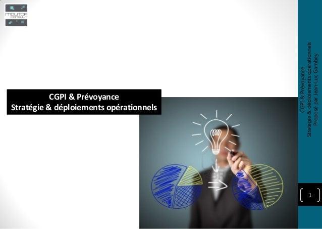 1 CGPI & Prévoyance Stratégie & déploiements opérationnels CGPI&Prévoyance Stratégie&déploiementsopérationnels ProposéparJ...