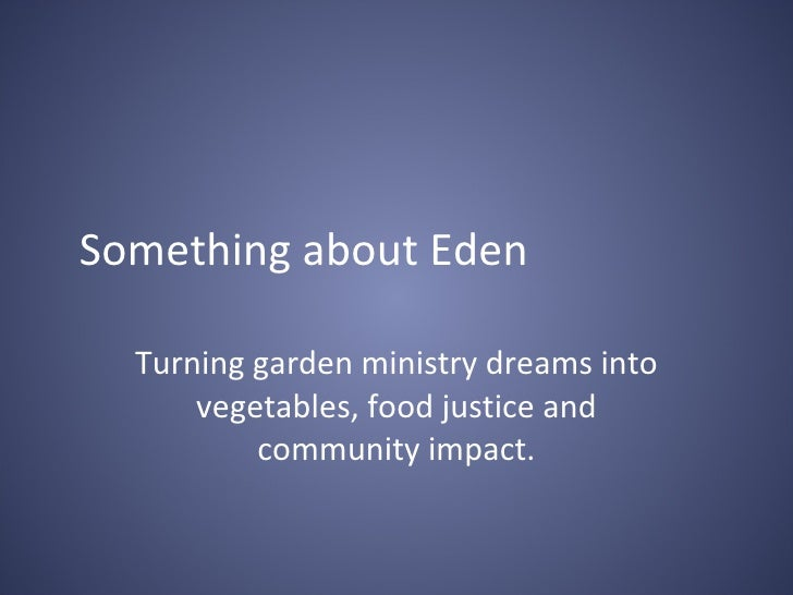 Something about Eden Turning garden ministry dreams into vegetables, food justice and community impact.