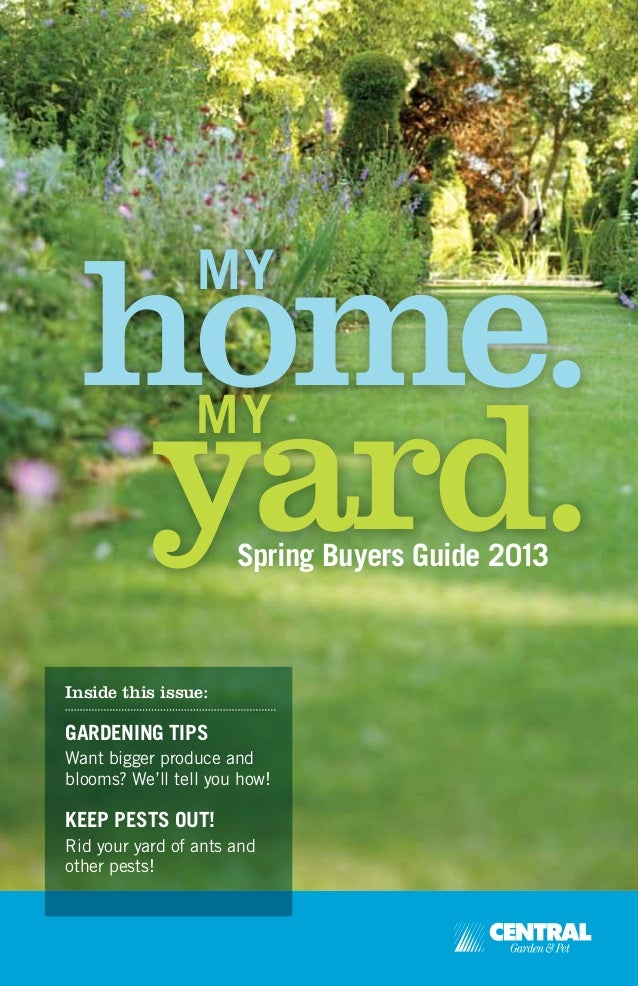 home. yard. MY Spring Buyers Guide 2013 MY Inside this issue: GARDENING TIPS Want bigger produce and blooms? We'll tell yo...