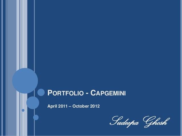 PORTFOLIO - CAPGEMINIApril 2011 – October 2012                            Sudeepa Ghosh