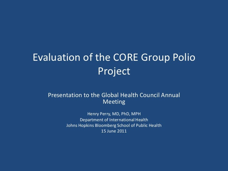 Evaluation of the CORE Group Polio Project<br />Presentation to the Global Health Council Annual Meeting<br />Henry Perry,...