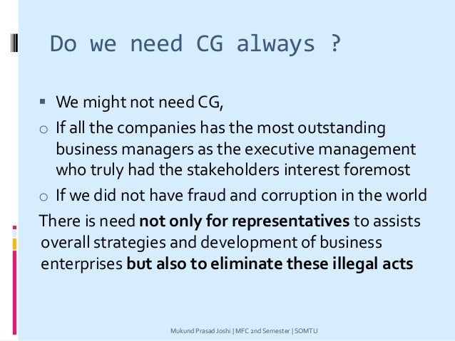 Do we need CG always ?  We might not need CG, o If all the companies has the most outstanding business managers as the ex...