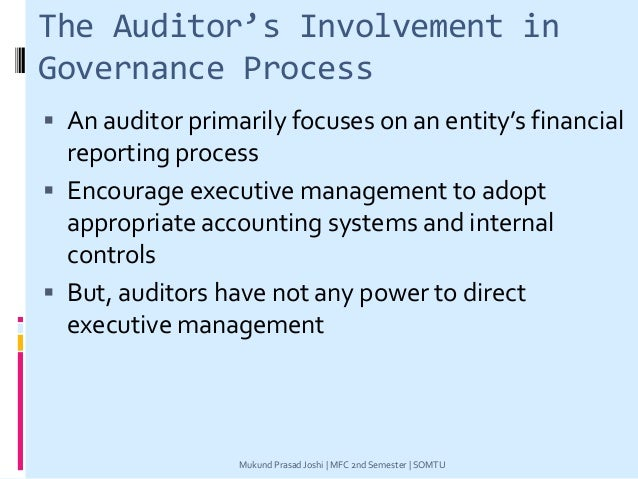 The Auditor's Involvement in Governance Process  An auditor primarily focuses on an entity's financial reporting process ...