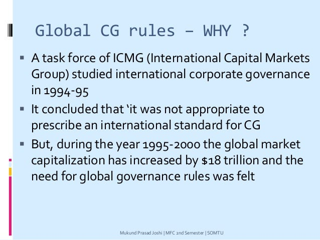 Global CG rules – WHY ?  A task force of ICMG (International Capital Markets Group) studied international corporate gover...